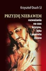 Przyjdę niebawem. Rozważania na czas kryzysu, lęku i powrotu Jezusa